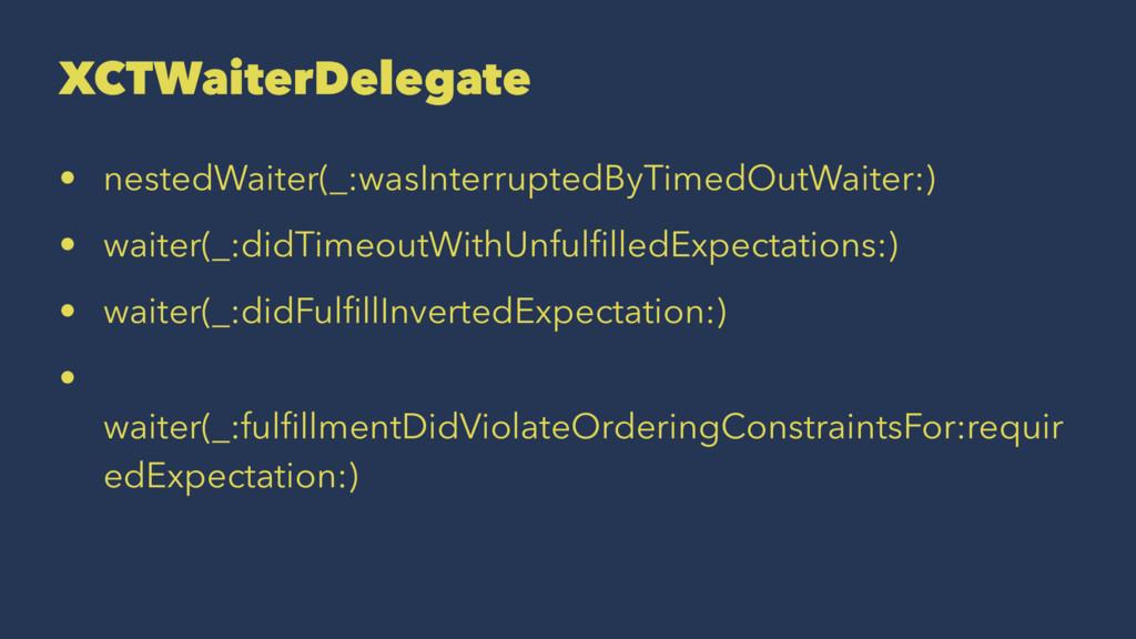 XCTWaiterDelegate • nestedWaiter(_:wasInterrupt...