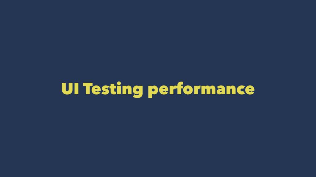 UI Testing performance
