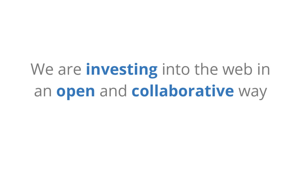 We are investing into the web in an open and co...