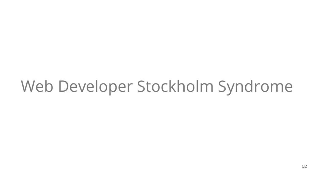Web Developer Stockholm Syndrome 52