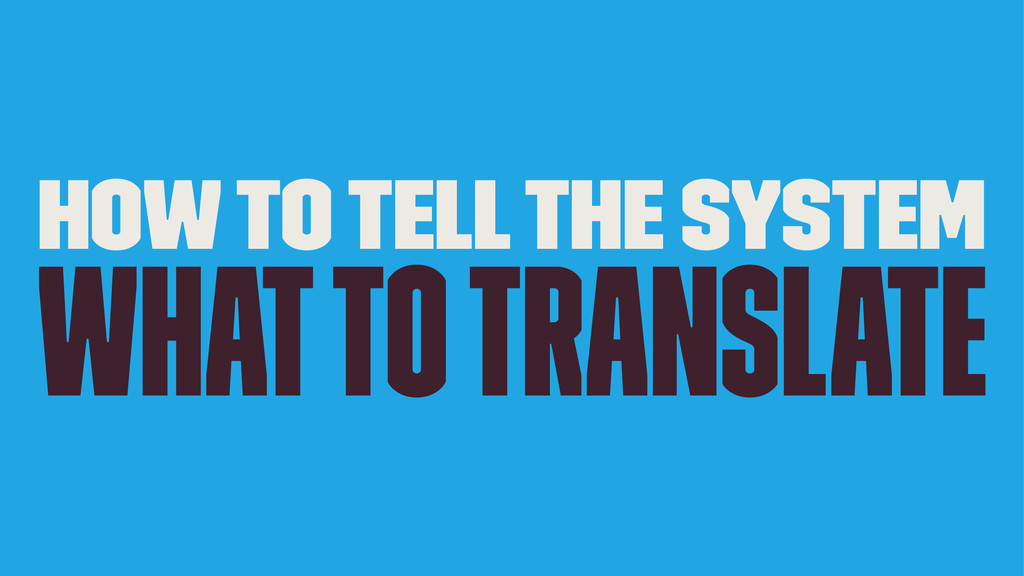 How to tell the system what to translate
