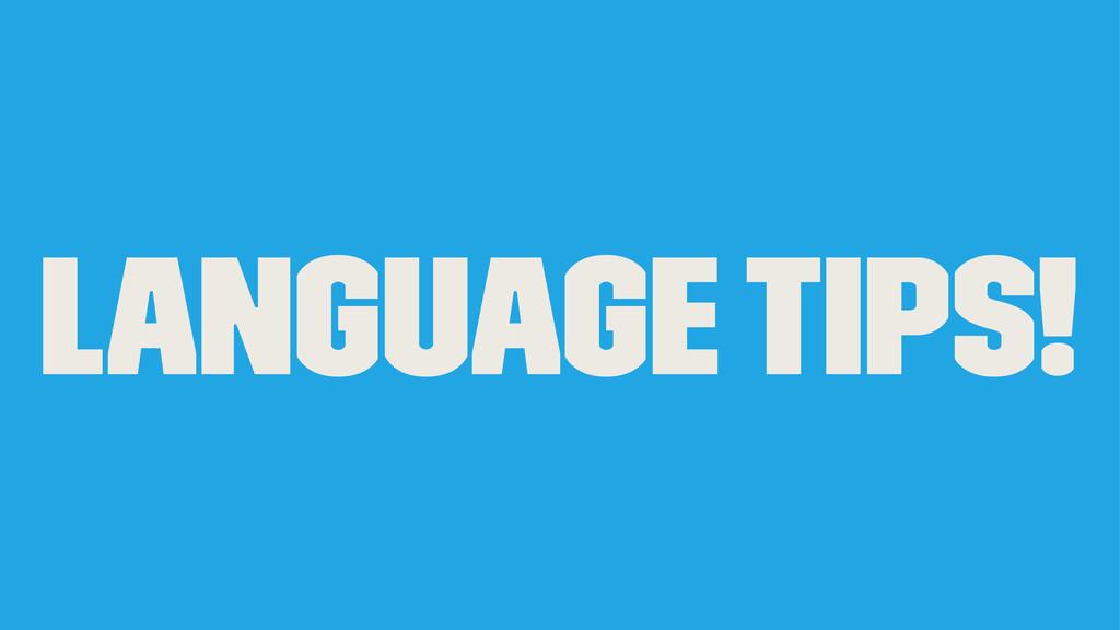 Language Tips!