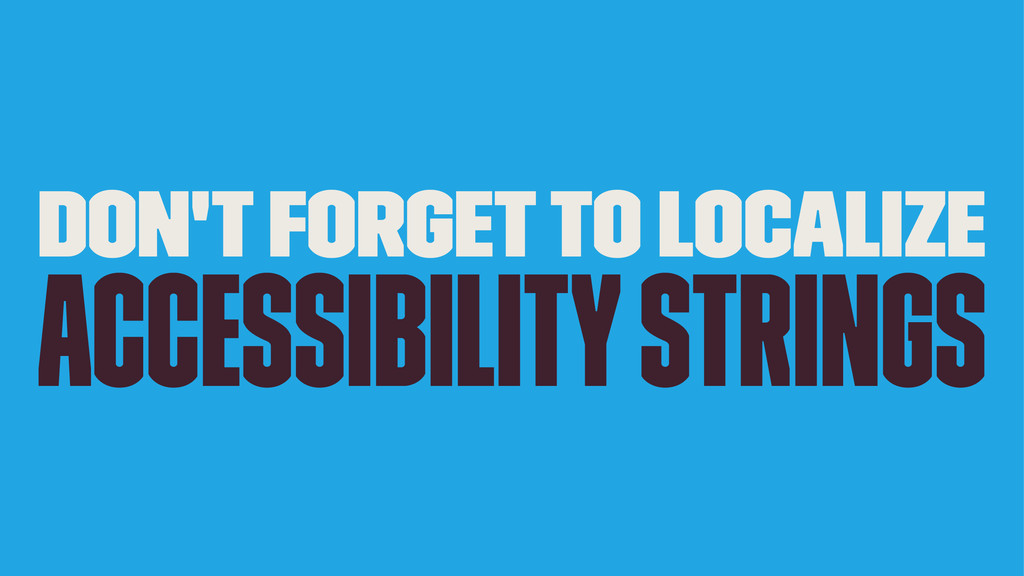 Don't forget to localize accessibility strings