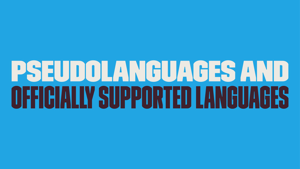 Pseudolanguages and Officially Supported Languag...