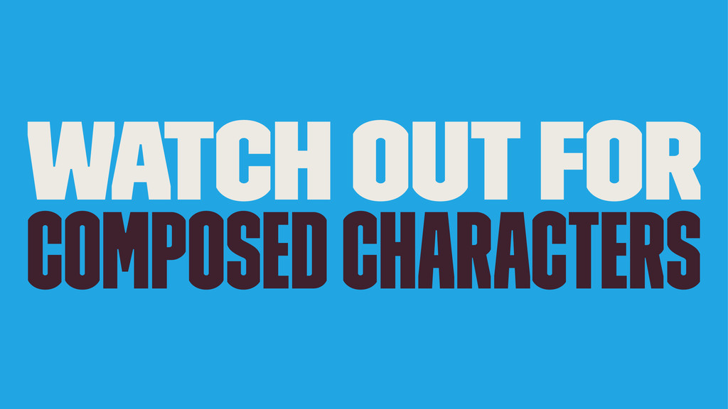 Watch out for Composed characters