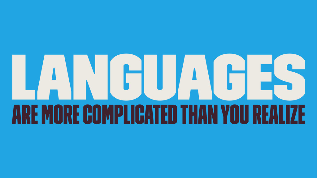 Languages are more complicated than you realize