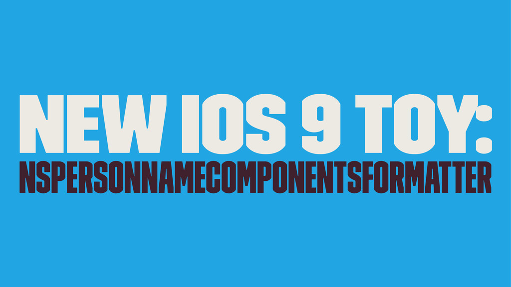 NEW iOS 9 Toy: NSPersonNameComponentsFormatter