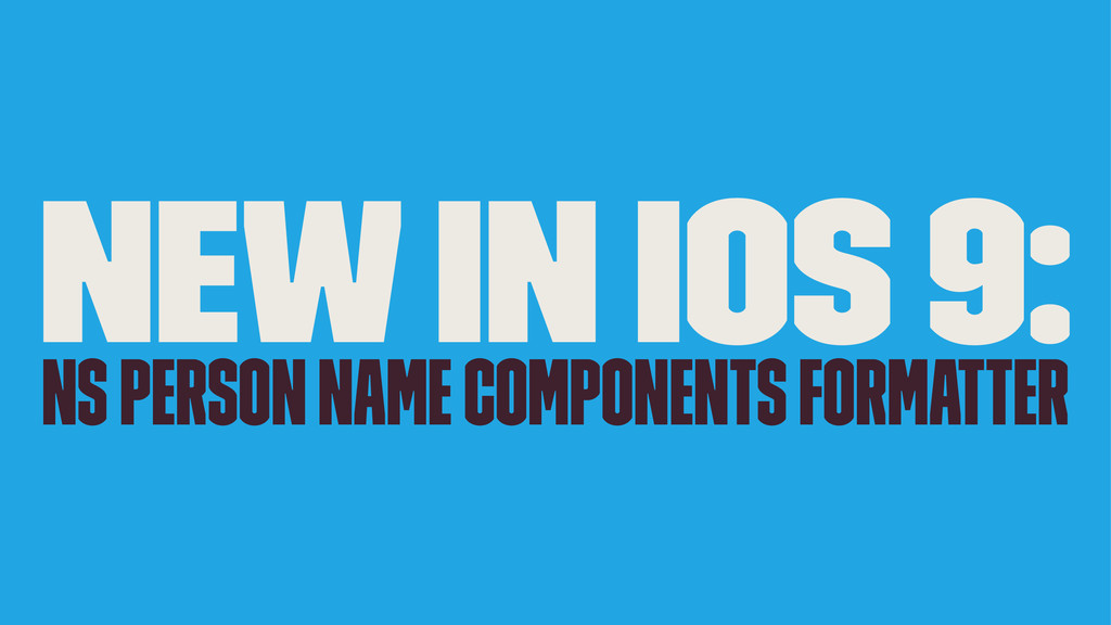 NEW in iOS 9: NS Person Name Components Formatt...