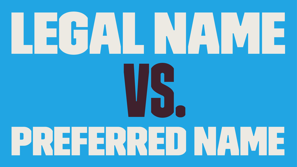 Legal name vs. Preferred name