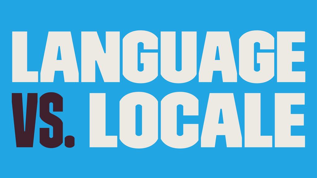 Language vs. Locale