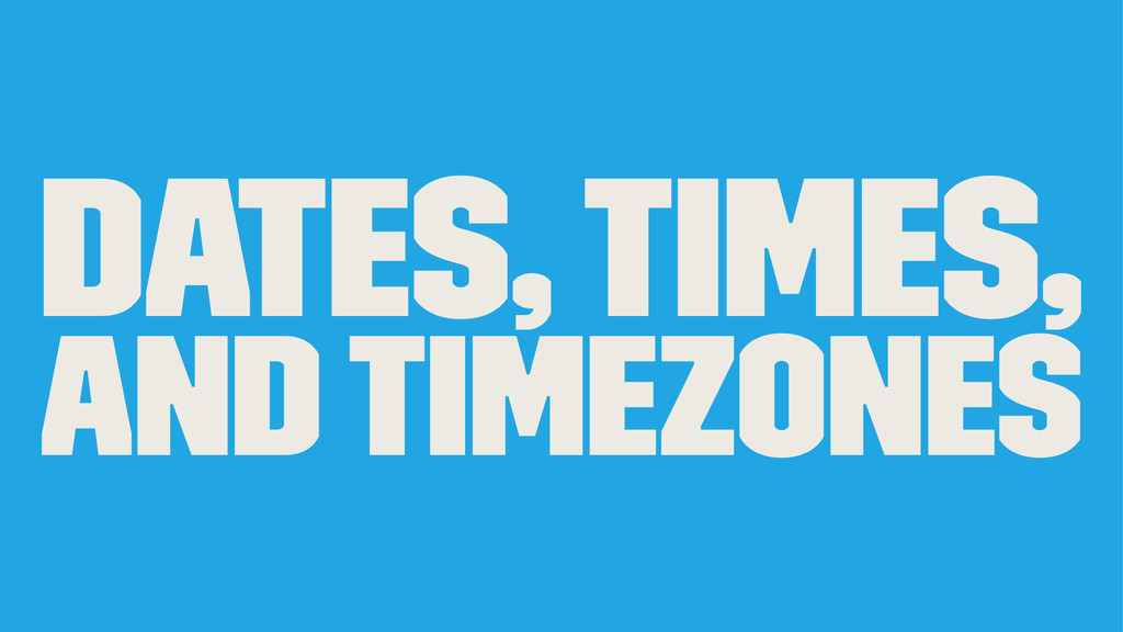Dates, Times, and Timezones