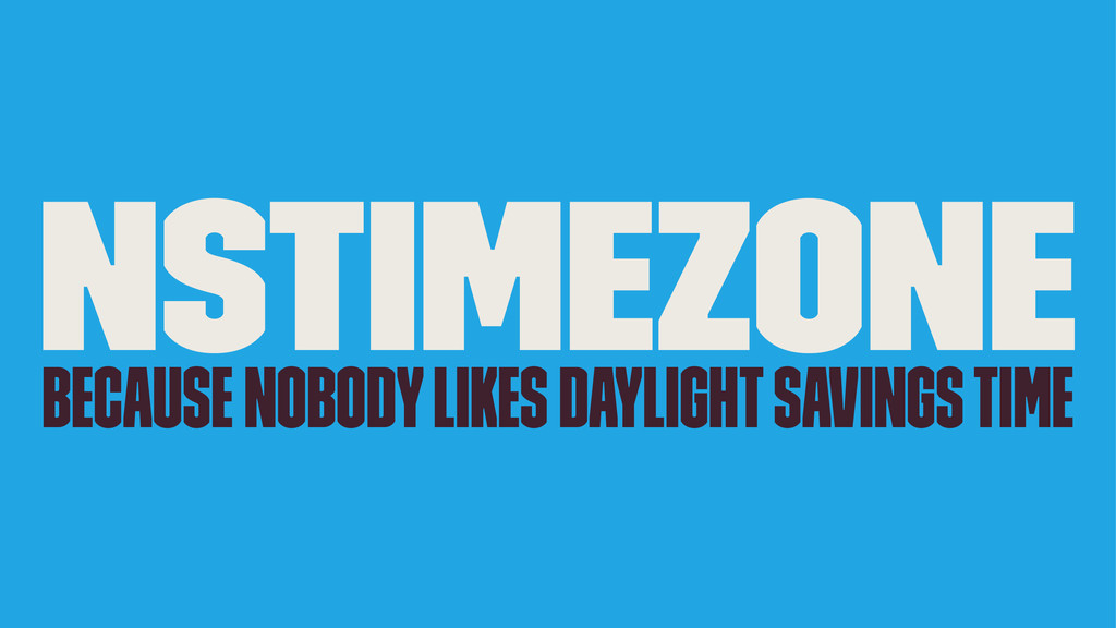 NSTimeZone because nobody likes daylight saving...