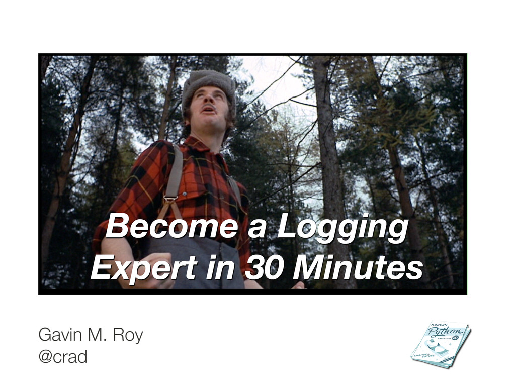 Become a Logging Expert in 30 Minutes Gavin M. ...