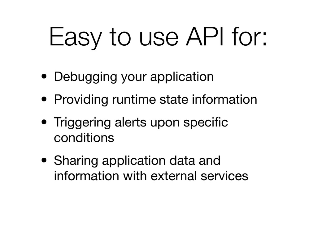 Easy to use API for: • Debugging your applicati...