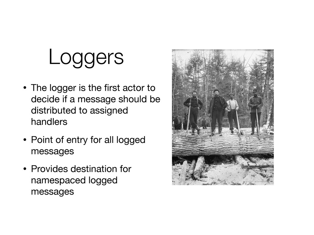Loggers • The logger is the first actor to decid...