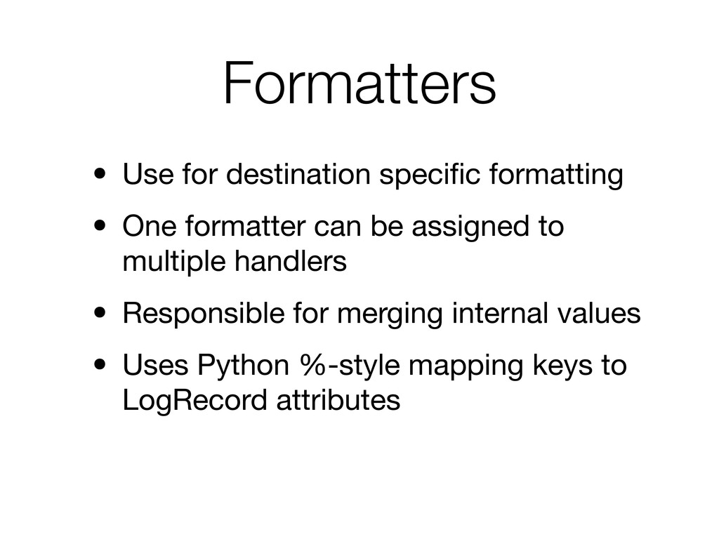 Formatters • Use for destination specific format...
