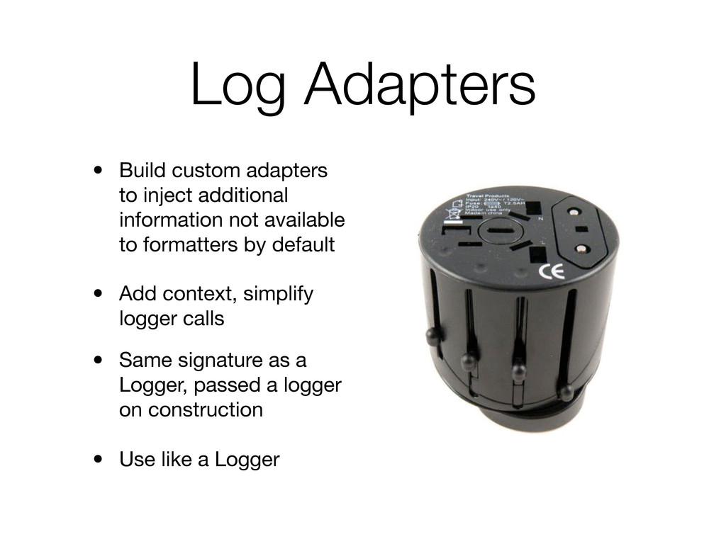 Log Adapters • Build custom adapters to inject ...