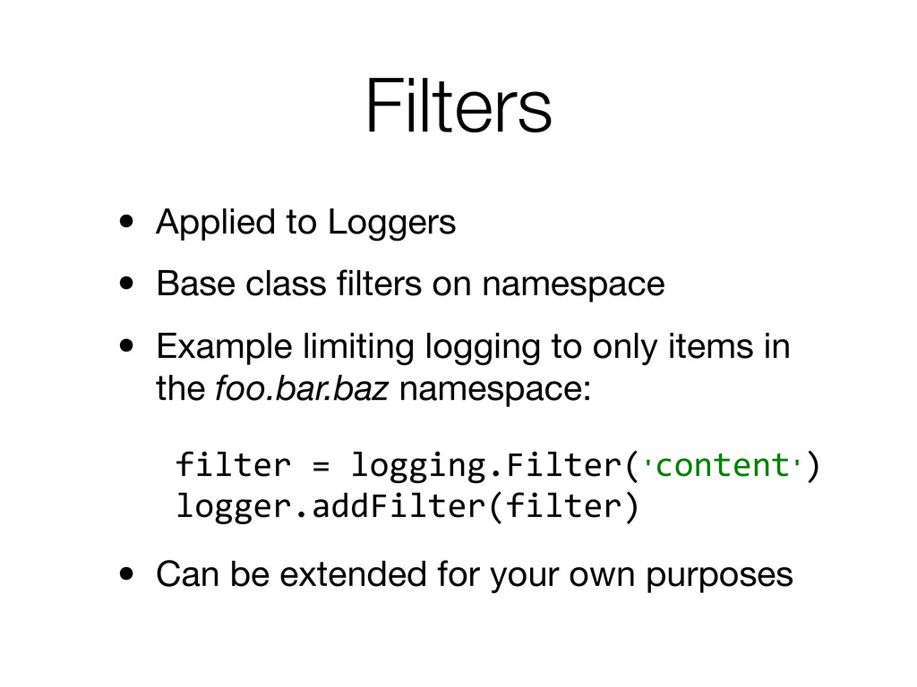 Filters • Applied to Loggers • Base class filter...