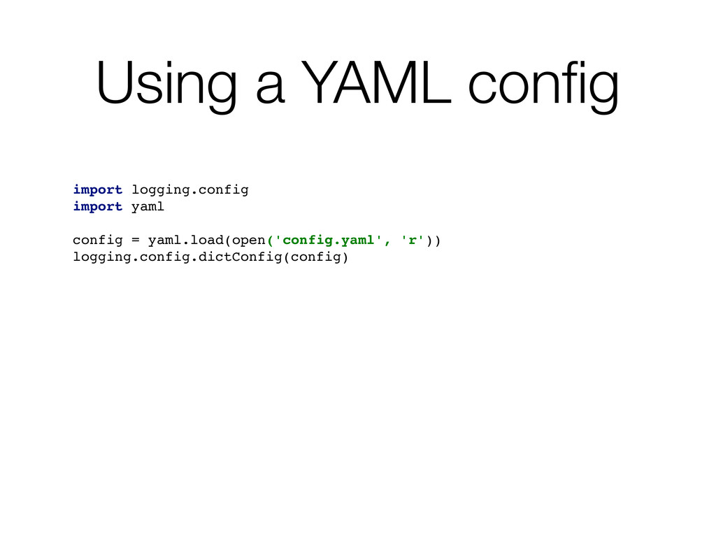 Using a YAML config import logging.config import...