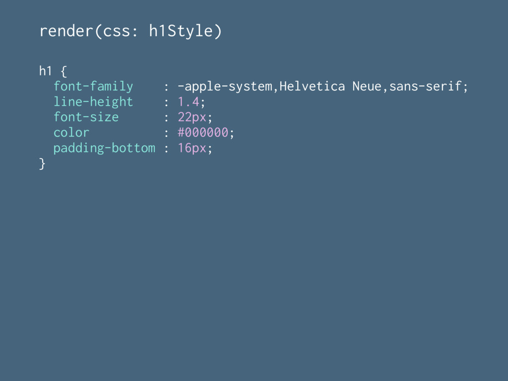 render(css: h1Style) h1 { font-family : -apple-...