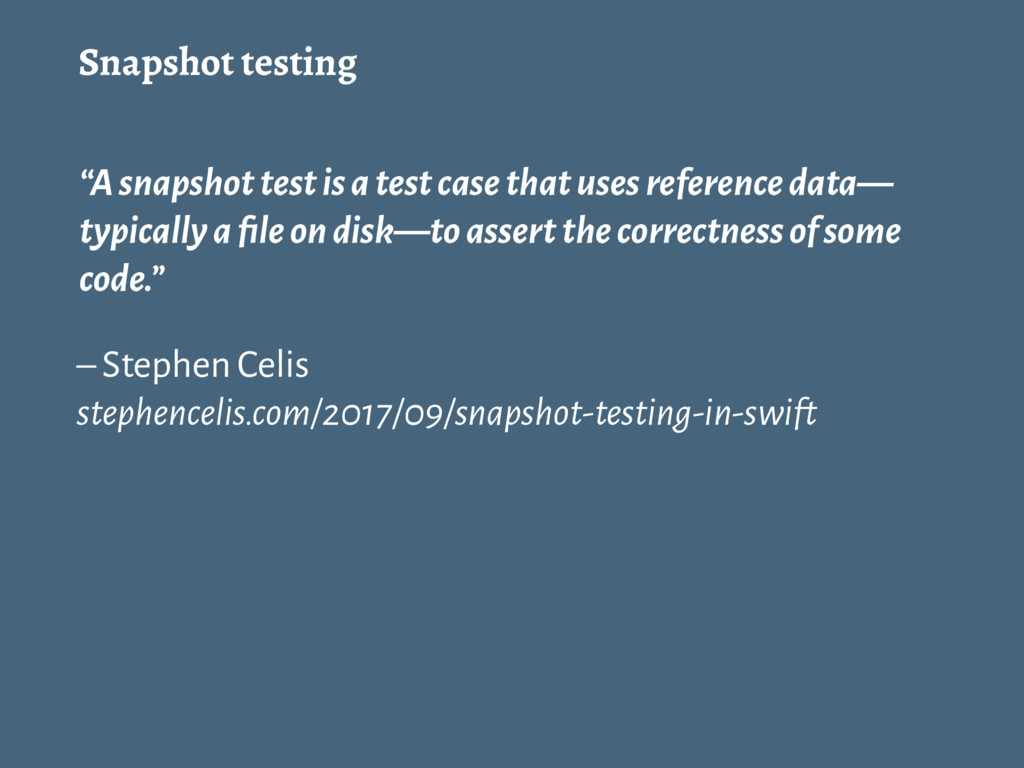 """Snapshot testing """"A snapshot test is a test cas..."""