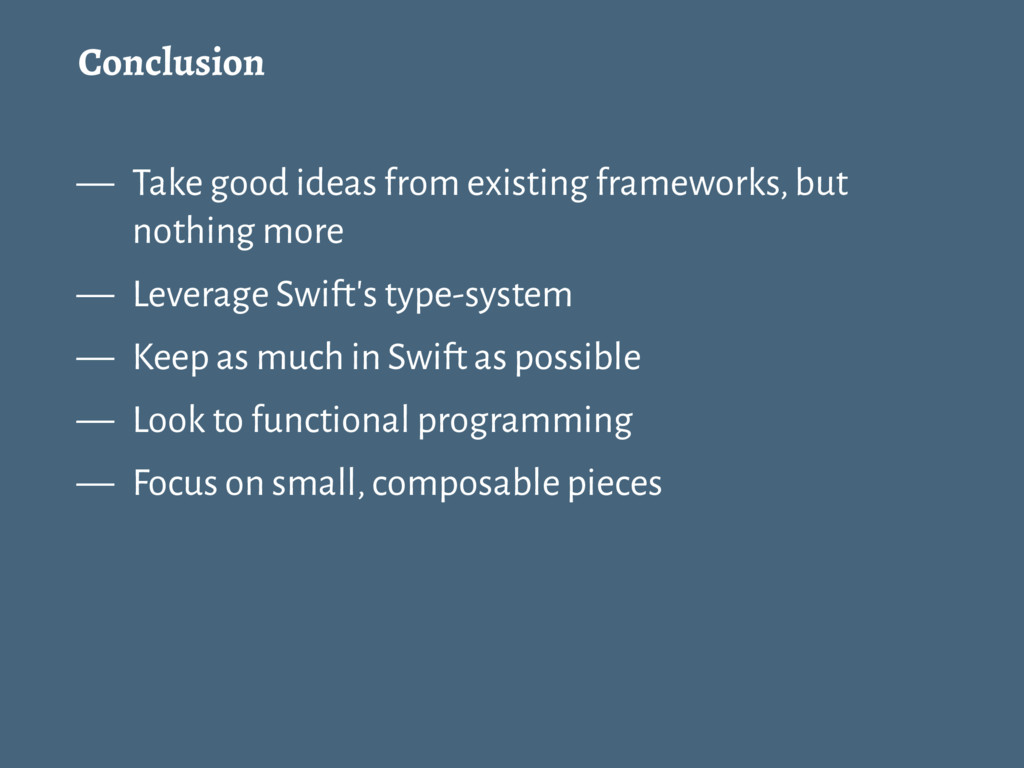 Conclusion — Take good ideas from existing fram...