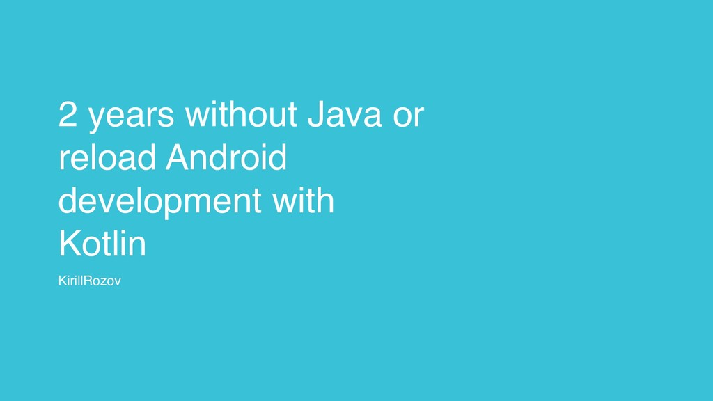 2 years without Java or reload Android developm...