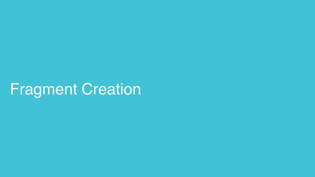 Fragment Creation