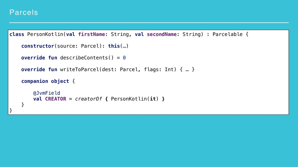 Parcels class PersonKotlin(val firstName: Strin...