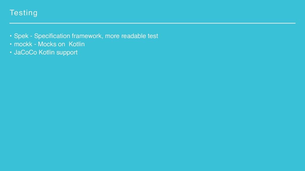 Testing • Spek - Specification framework, more ...