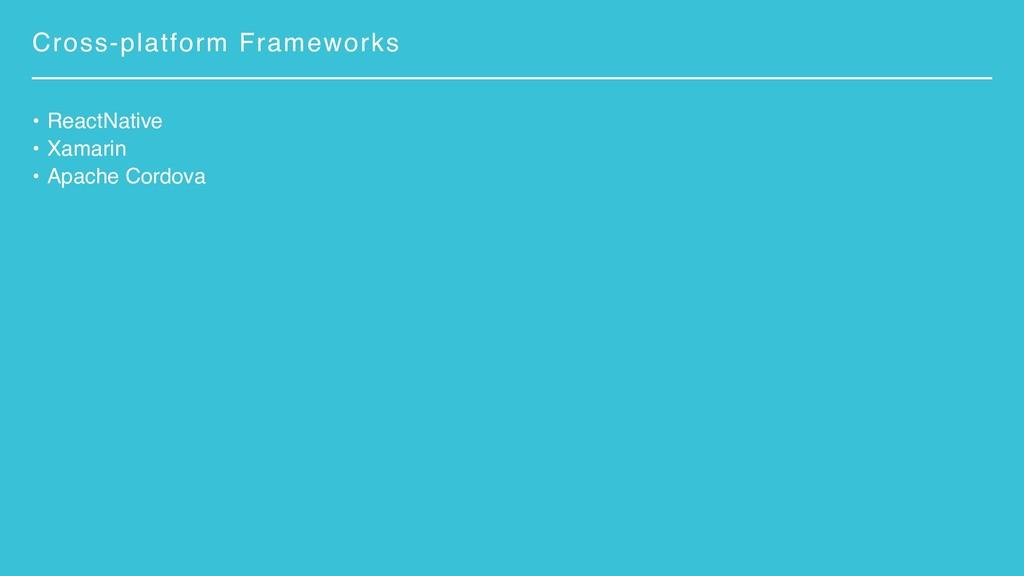 Cross-platform Frameworks • ReactNative • Xamar...
