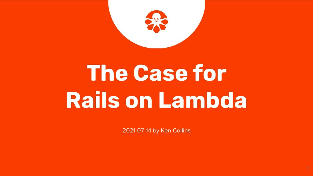 1 The Case for Rails on Lambda 2021-07-14 by Ke...