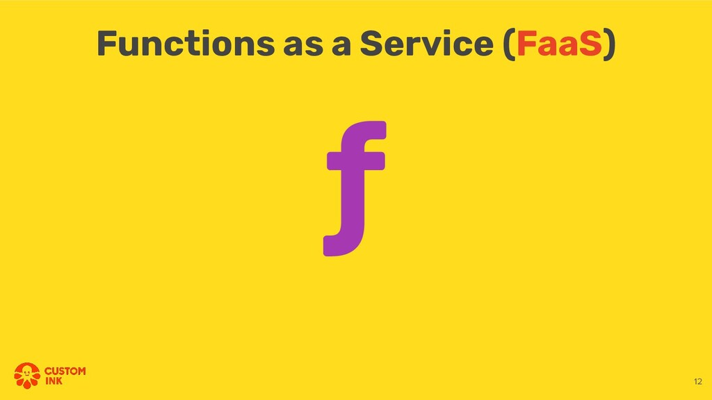 12 ƒ Functions as a Service (FaaS)