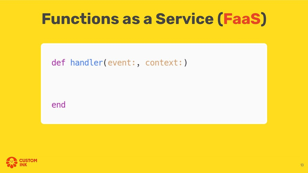 Functions as a Service (FaaS) 13