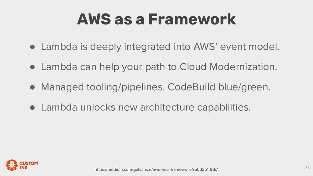 AWS as a Framework 31 ● Lambda is deeply integr...