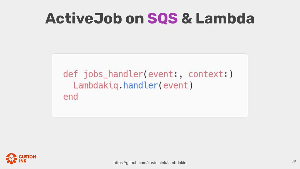 ActiveJob on SQS & Lambda 39 https://github.com...