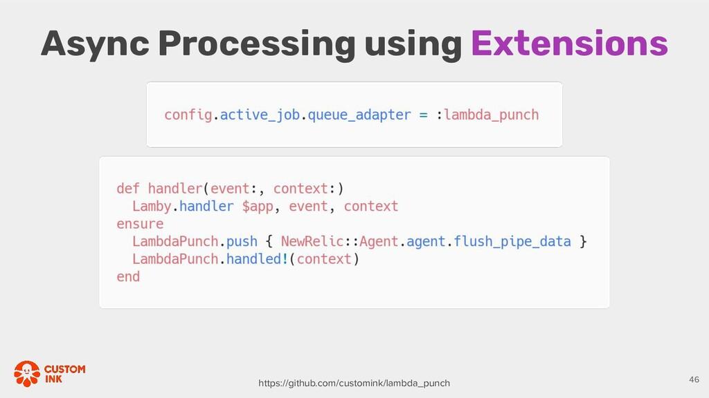 Async Processing using Extensions 46 https://gi...