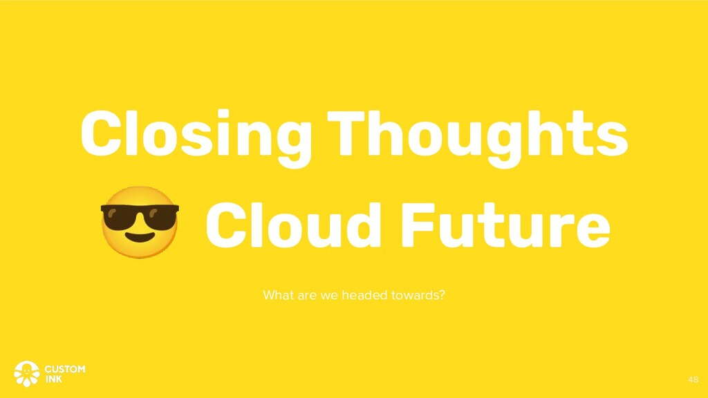 😎 Cloud Future Closing Thoughts What are we hea...