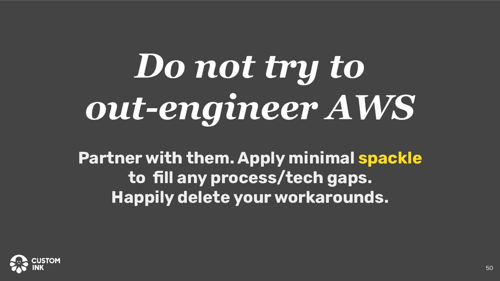 Do not try to out-engineer AWS Partner with the...