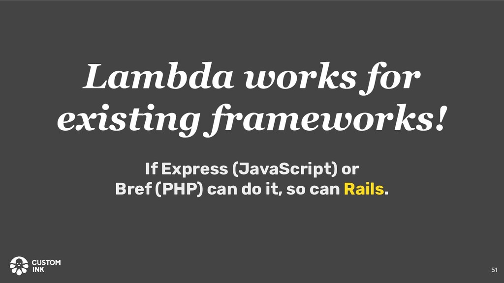51 Lambda works for existing frameworks! If Exp...