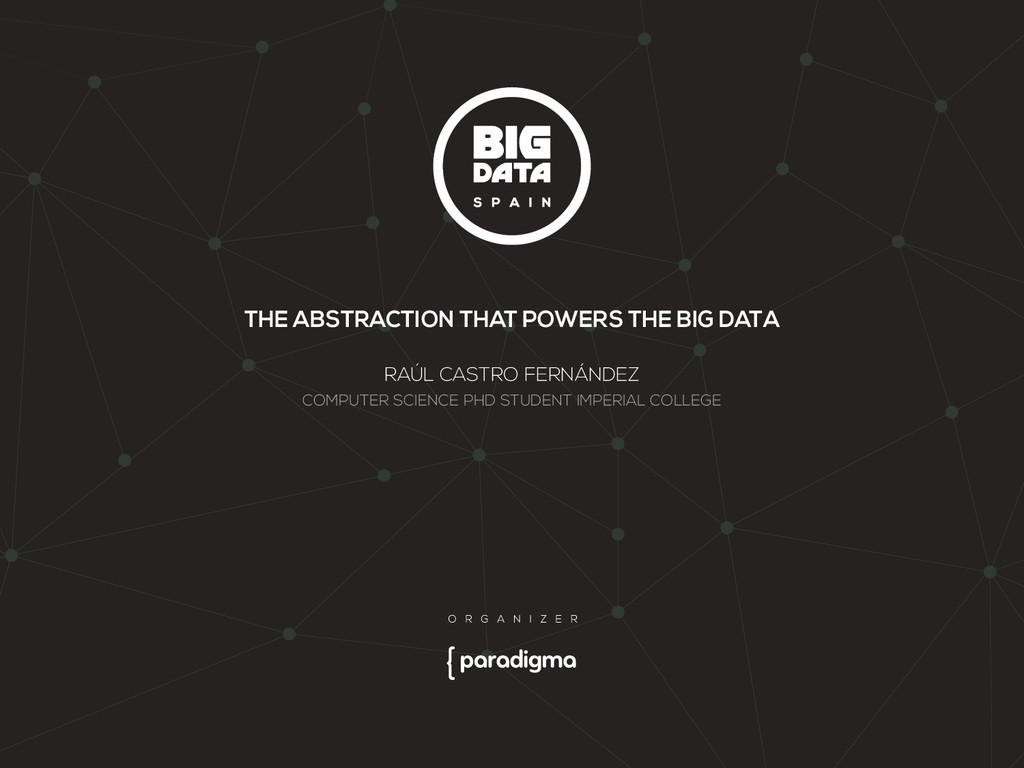 THE ABSTRACTION THAT POWERS THE BIG DATA RAÚL C...