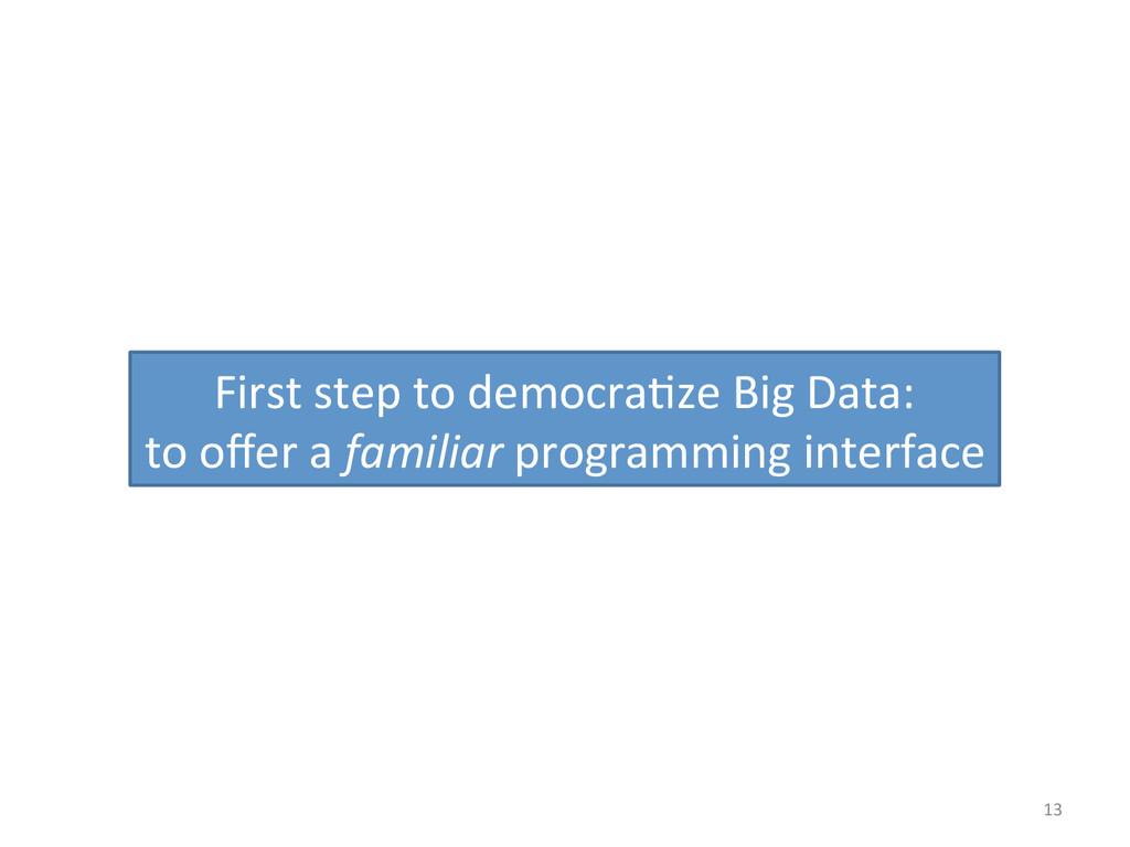13  First step to democra:ze Big...