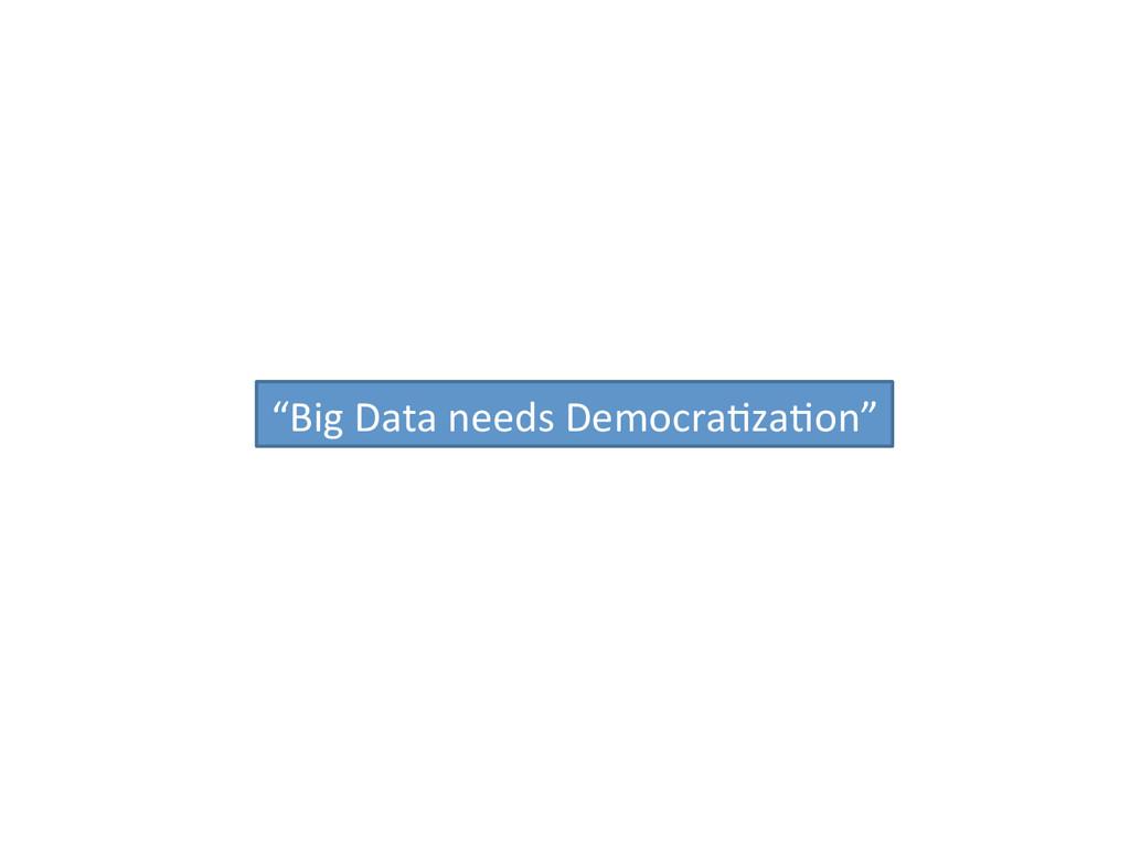 """""""Big Data needs Democra:za:on"""""""