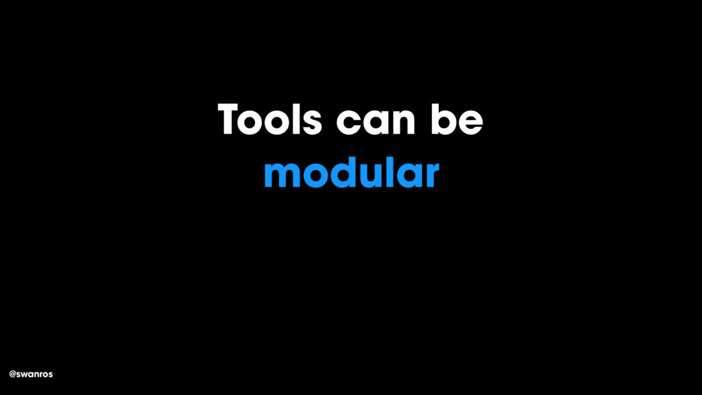 @swanros Tools can be modular