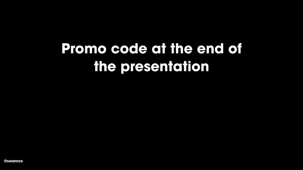 @swanros Promo code at the end of the presentat...