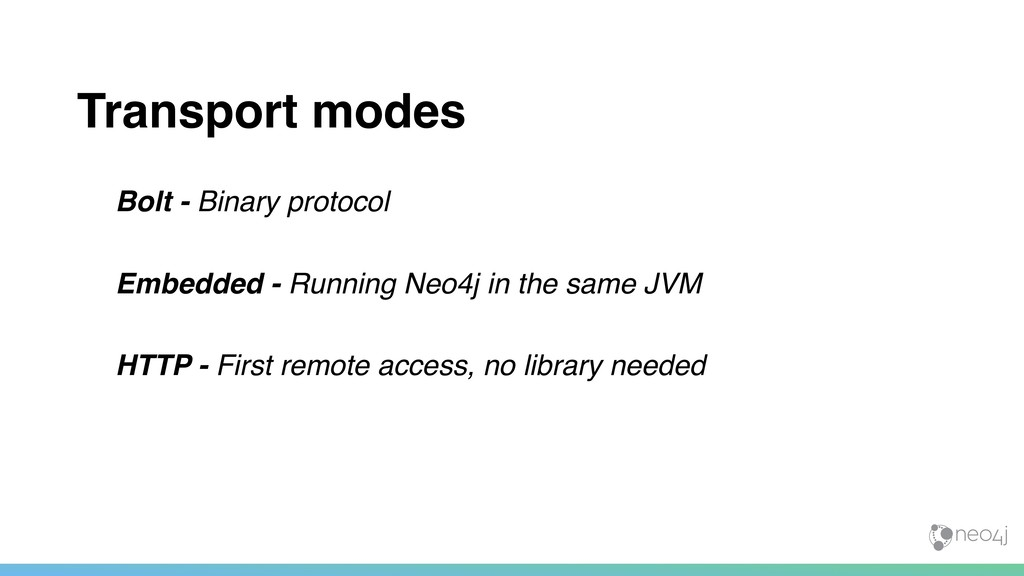 Transport modes Bolt - Binary protocol Embedded...