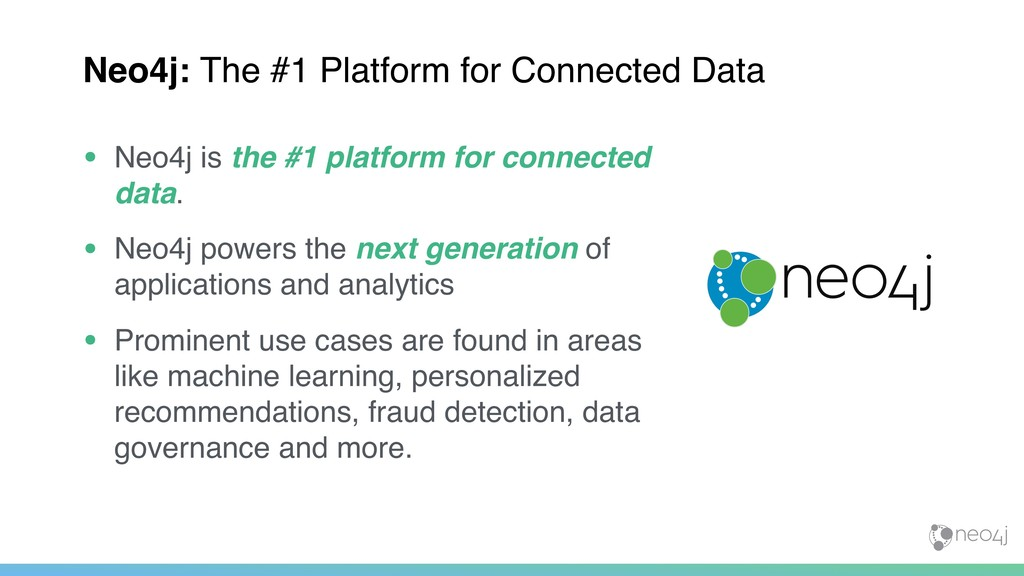 • Neo4j is the #1 platform for connected data. ...