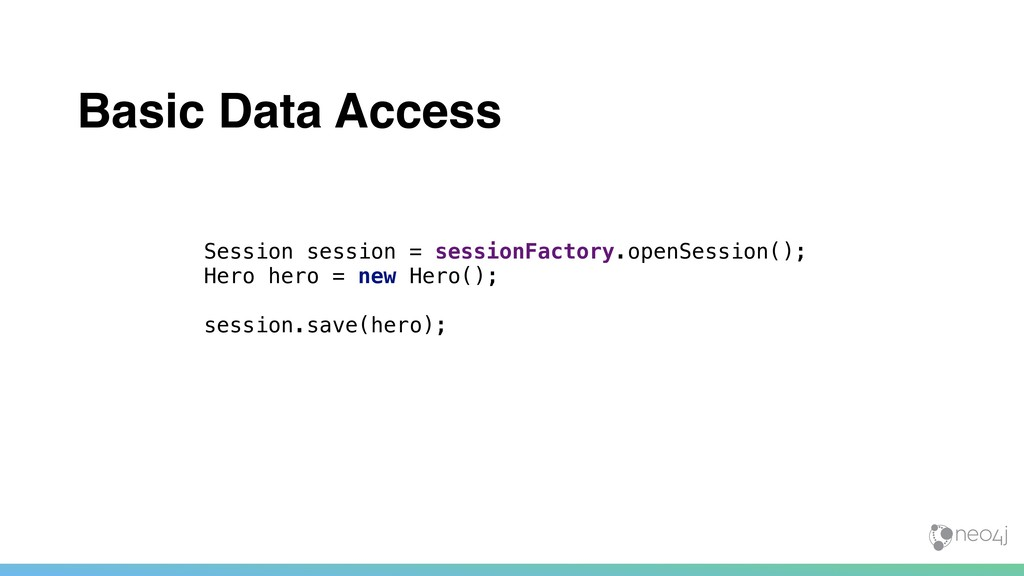 Basic Data Access Session session = sessionFact...