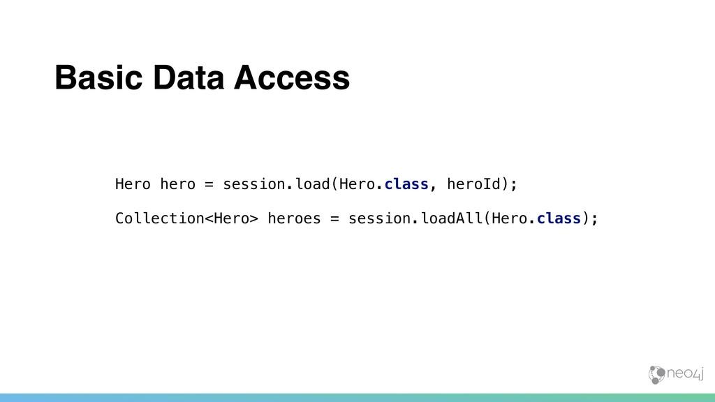 Basic Data Access Hero hero = session.load(Hero...