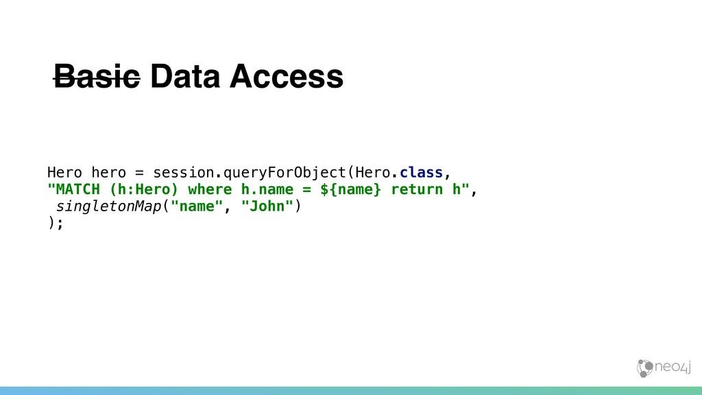 Basic Data Access Hero hero = session.queryForO...
